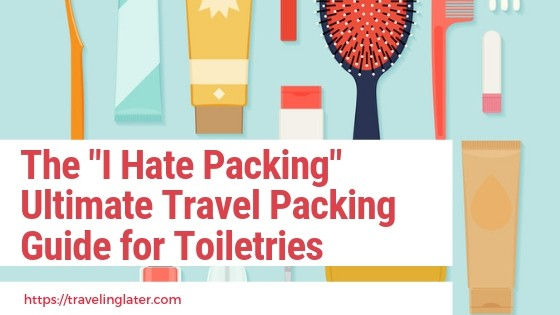 The-I-Hate-Packing-ultimate-travel-packing-guide-for-toiletries